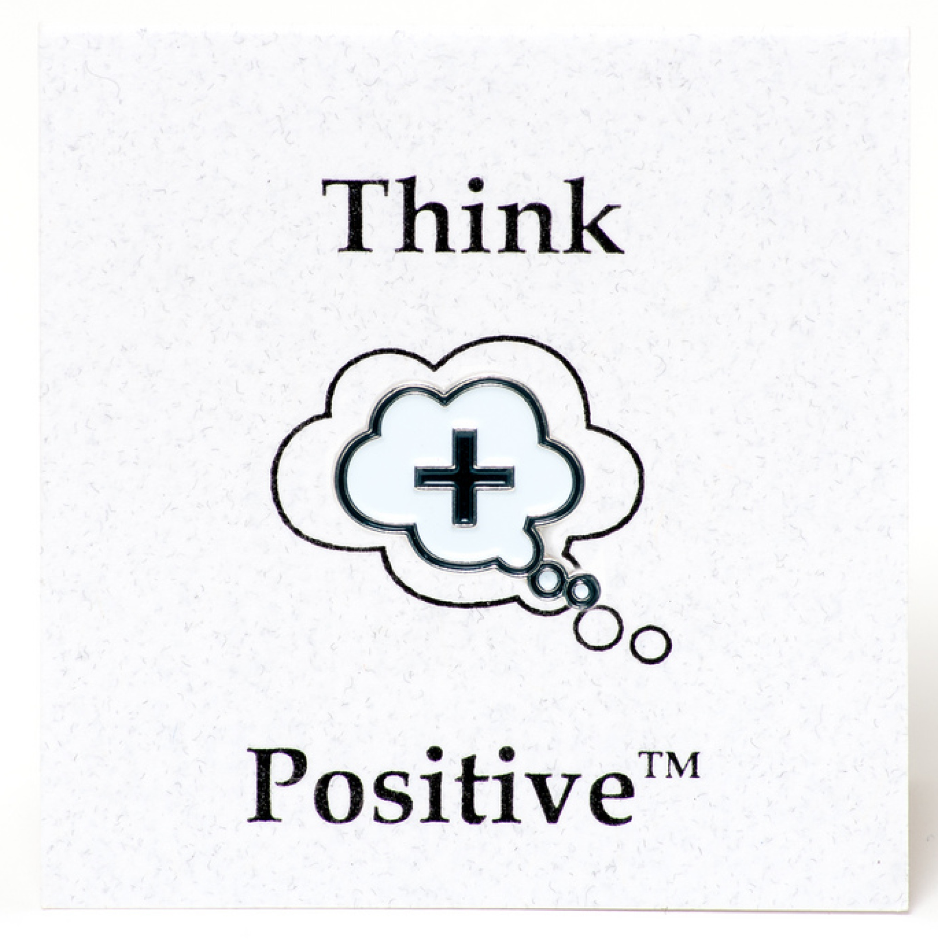 think positive win positively The secret to positive thinking when a person thinks a negative thought and tries to get rid of it, that person is thinking positively negatively.